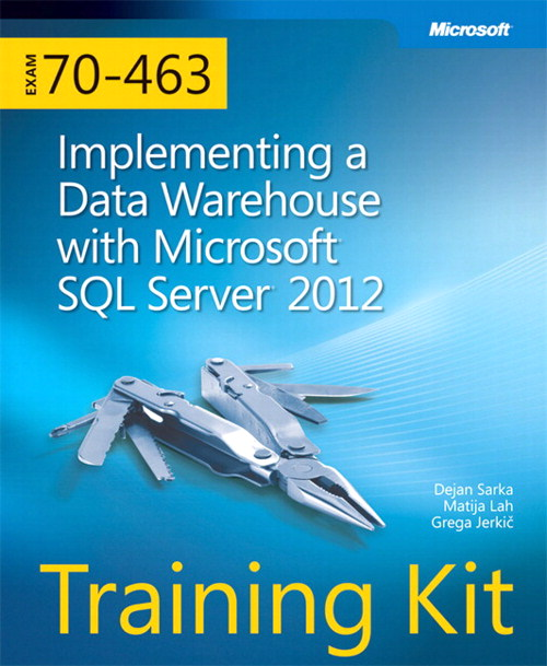 Implementing A Data Warehouse With Microsoft SQL Server 2012 Exam 70-463 Training Kit