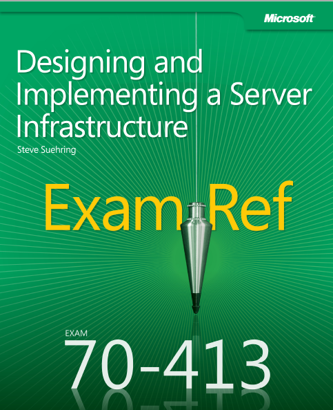 Designing And Implementing a Server Infrastructur Exam Ref 70-413