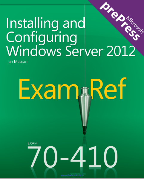 Installing And Configuring Windows Server 2012 Exam Ref 70-410