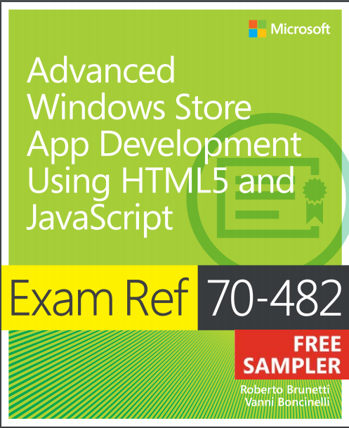 Advanced Windows Store App Development Using HTML 5 And JavaScript Exam Ref 70-482