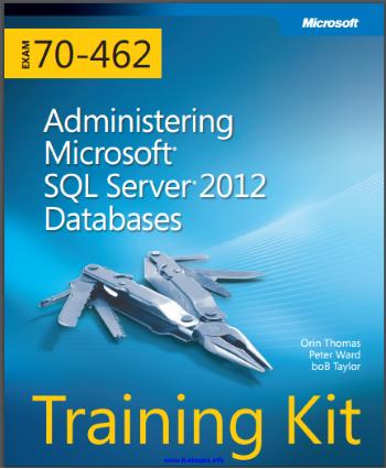 Administering Microsoft SQL Server 2012 Databases Training Kit Exam 70-462